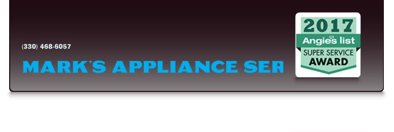 MARK'S APPLIANCE SERVICE - (330) 468-6057